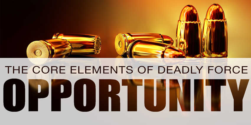 CORE ELEMENTS OF DEADLY FORCE: OPPORTUNITY
